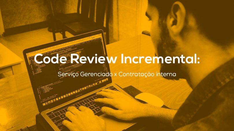 Code Review Incremental: Serviço Gerenciado x Contratação Interna