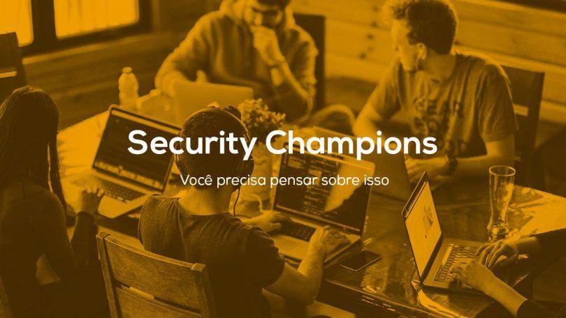 Security Champions: Você precisa pensar sobre isso