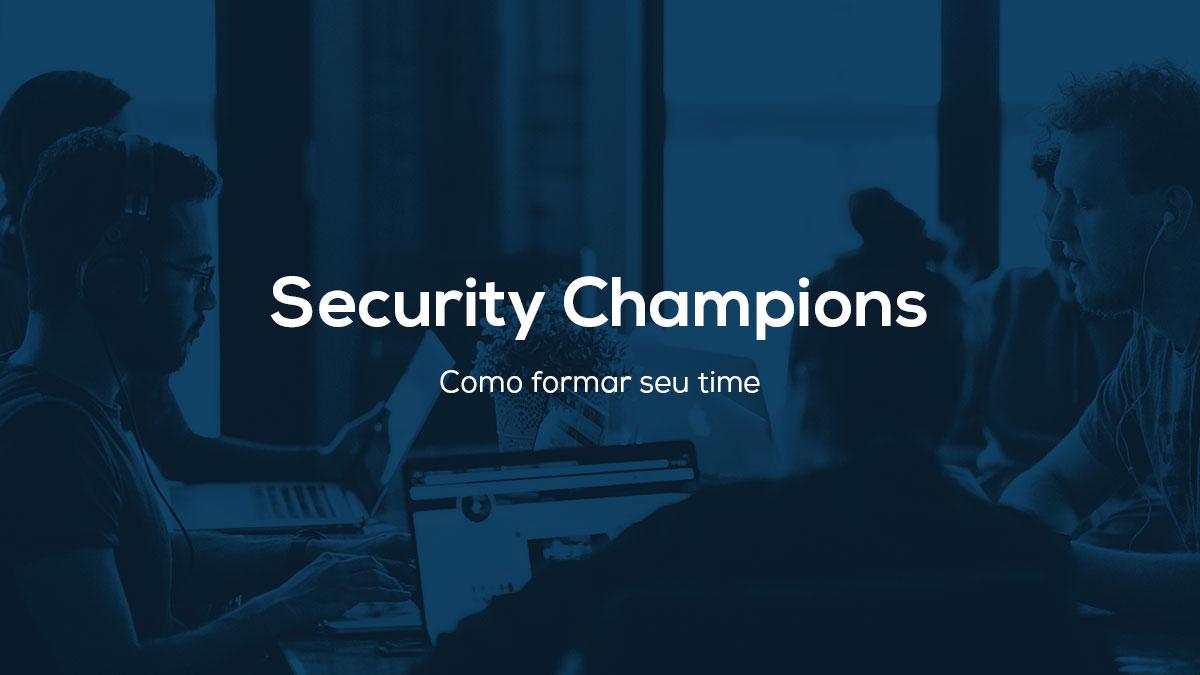 Como formar seu time de Security Champions