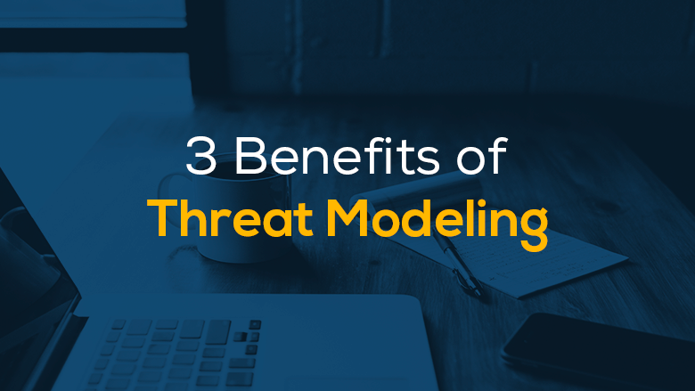 3 Benefits of Threat Modeling