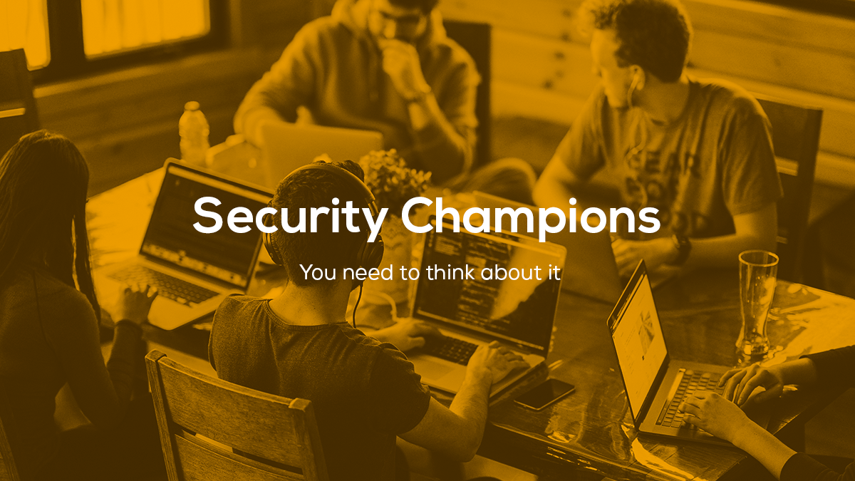 Security Champion: you need to think about it